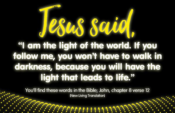 Jesus said I am the light of the world!